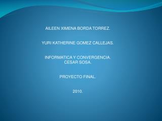 AILEEN XIMENA BORDA TORREZ. YURI KATHERINE GOMEZ CALLEJAS. INFORMATICA Y CONVERGENCIA. CESAR SOSA.