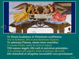 Te Deum laudámus :  te Dóminum confitémur . Noi ti lodiamo, Dio ti proclamiamo Signore.