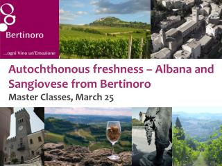 Autochthonous freshness –  Albana  and  Sangiovese  from  Bertinoro Master  Classes , March  25