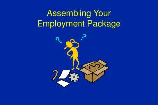 Assembling Your Employment Package Your package