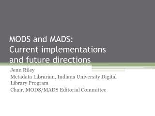 MODS and MADS:  Current implementations  and future directions