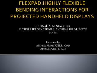 FLEXPAD:HIGHLY FLEXIBLE BENDING INTERACTIONS FOR PROJECTED HANDHELD DISPLAYS