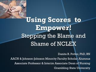 Using Scores  to  Empower ! Stopping the Blame and Shame of NCLEX
