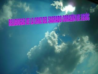 RELIGIOSAS DE LA CRUZ DEL SAGRADO CORAZÓN DE JESÚS
