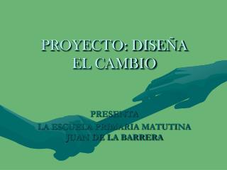 PROYECTO: DISEÑA EL CAMBIO