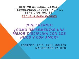 """CENTRO DE BACHILLERATO TECNOLOGICO industrial y de servicios no. 65"""" ESCUELA PARA PADRES"""