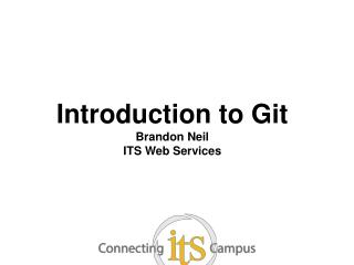 Introduction to  Git Brandon Neil ITS Web Services