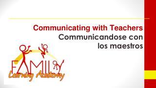 Communicating with Teachers Communicandose  con  los maestros