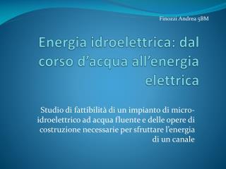 Energia idroelettrica: dal corso d'acqua all'energia elettrica