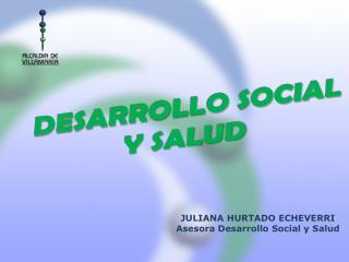 JULIANA HURTADO ECHEVERRI Asesora Desarrollo Social y Salud