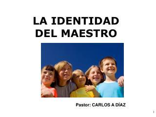 LA IDENTIDAD  DEL MAESTRO