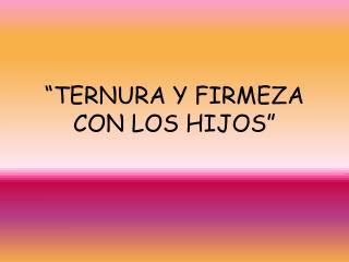 """""""TERNURA Y FIRMEZA CON LOS HIJOS"""""""