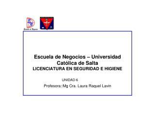 Escuela de Negocios – Universidad Católica de Salta  LICENCIATURA EN SEGURIDAD E HIGIENE UNIDAD 6