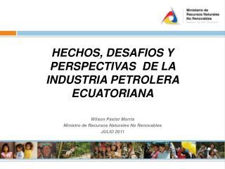 HECHOS, DESAFIOS Y  PERSPECTIVAS  DE LA  INDUSTRIA PETROLERA  ECUATORIANA
