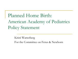 Planned Home  Birth: American  Academy of Pediatrics Policy Statement