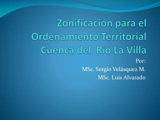 Zonificación para el Ordenamiento Territorial Cuenca del  Río La Villa