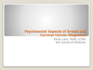 Psychosocial Aspects of Breast and  Cervical Cancer Diagnoses