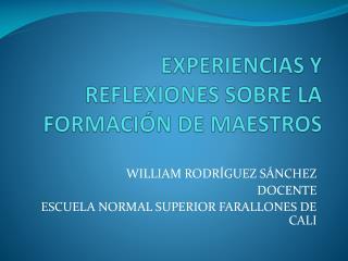 EXPERIENCIAS Y REFLEXIONES SOBRE LA FORMACIÓN DE MAESTROS