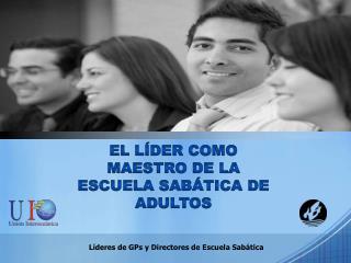 EL LÍDER COMO MAESTRO DE LA ESCUELA SABÁTICA DE ADULTOS