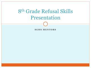 8 th  Grade Refusal Skills Presentation