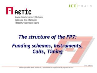 The structure of the FP7:  Funding schemes, Instruments, Calls, Timing