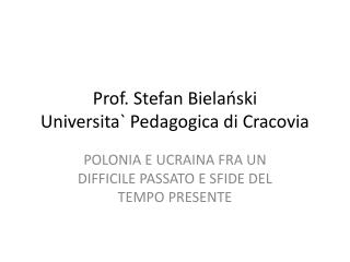 Prof. Stefan Bielański  Universita `  Pedagogica  di Cracovia