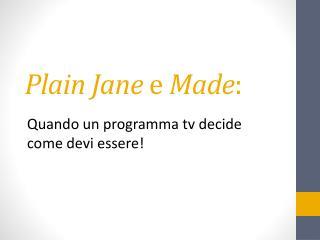 Plain J ane  e  Made :