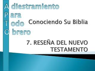 Conociendo  Su  Biblia 7.  RESE ÑA DEL NUEVO TESTAMENTO