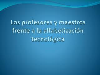 Los profesores y maestros frente a la alfabetización tecnológica