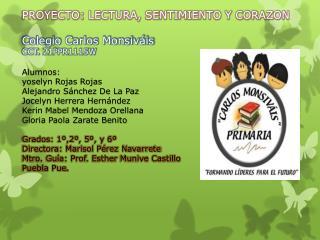 PROYECTO:  LECTURA, SENTIMIENTO Y CORAZON Colegio  Carlos Monsiváis  CCT.  21PPR1115W