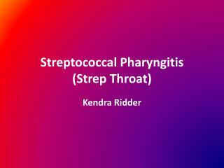Streptococcal  Pharyngitis (Strep Throat)