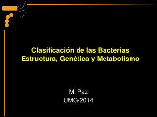 Clasificación de las Bacterias Estructura, Genética y Metabolismo