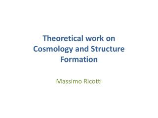 Theoretical work on  Cosmology  and Structure  Formation