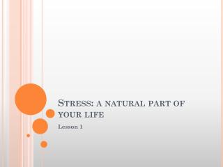 Stress: a natural part of your life