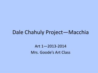 Dale  Chahuly  Project— Macchia
