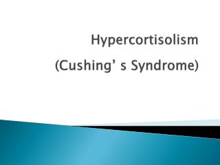 Hypercortisolism (Cushing' s Syndrome)