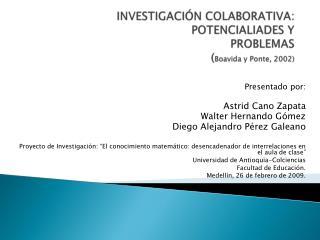INVESTIGACIÓN COLABORATIVA: POTENCIALIADES Y PROBLEMAS ( Boavida  y Ponte, 2002)