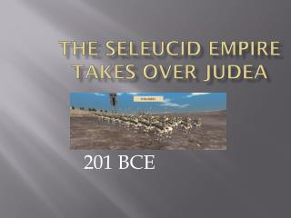 The  seleucid  empire takes over  judea