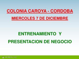 COLONIA  CAROYA - CORDOBA  MIERCOLES 7 DE DICIEMBRE ENTRENAMIENTO Y  PRESENTACION DE NEGOCIO