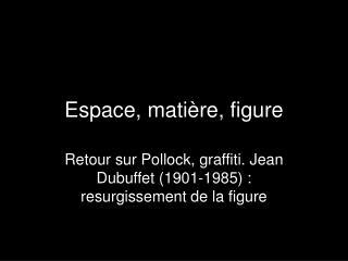 Espace , matière,  figure