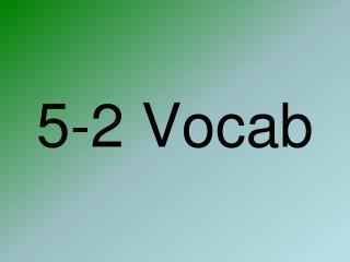 5-2  Vocab
