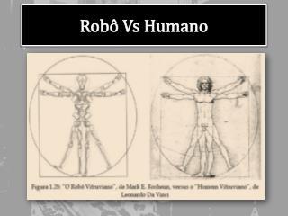 Robô Vs Humano