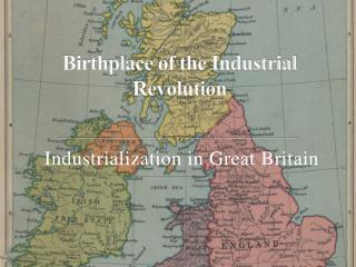 Birthplace  of the Industrial Revolution