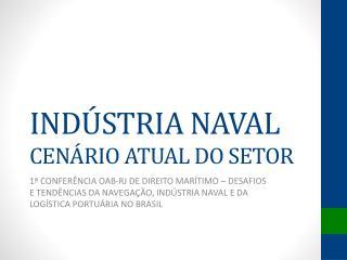 INDÚSTRIA  NAVAL CENÁRIO  ATUAL DO SETOR