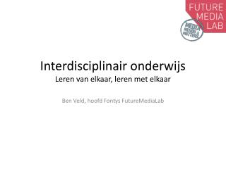Interdisciplinair onderwijs Leren van elkaar, leren met elkaar