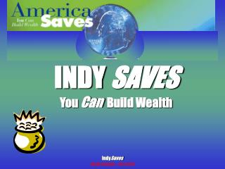 INDY SAVES You Can  Build Wealth