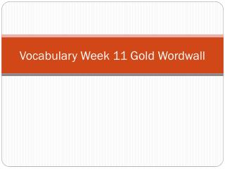 Vocabulary Week 11  Gold  W ordwall