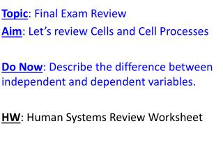 Topic : Final Exam Review Aim : Let's review Cells and Cell Processes