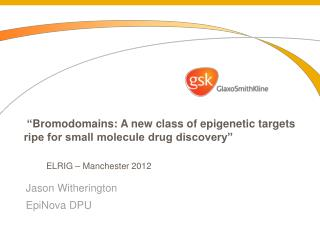 """ Bromodomains : A new class of epigenetic targets ripe for small molecule drug discovery"""