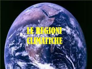 LE REGIONI CLIMATICHE